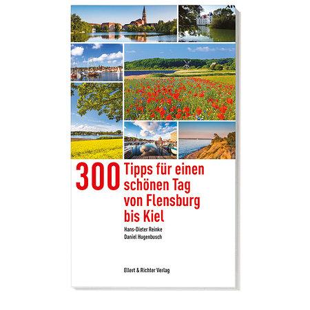 300 Tipps für einen schönen Tag von Flensburg bis Kiel