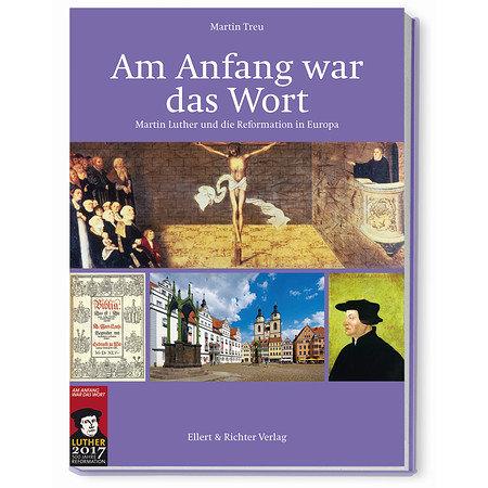 Am Anfang war das Wort -Martin Luther und die Reformation in Europa
