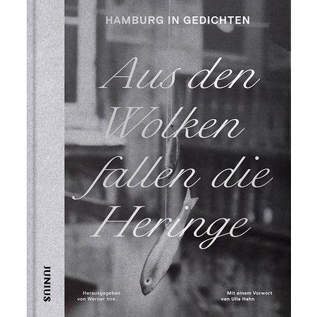 Aus den Wolken fallen die Heringe - Hamburg in Gedichten
