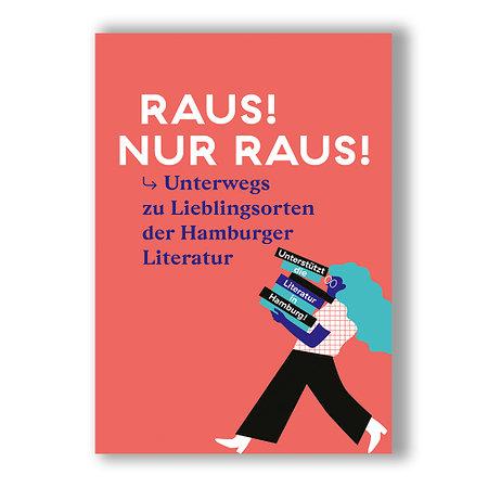 Raus! Nur raus! Unterwegs zu Lieblingsorten der Hamburger Literatur